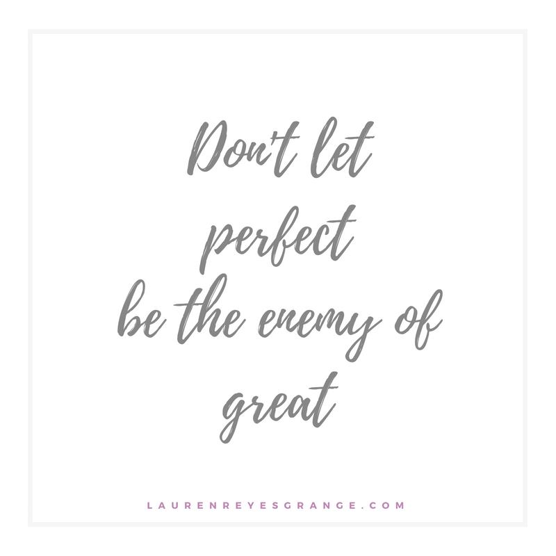 Don't let perfect be the enemy of great