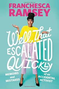 Well, That Escalated Quickly- Memoirs and Mistakes of an Accidental Activist by Franchesca Ramsey